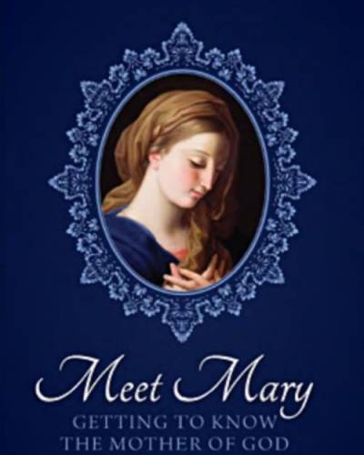 Meet Mary. Getting to know the Mother of God